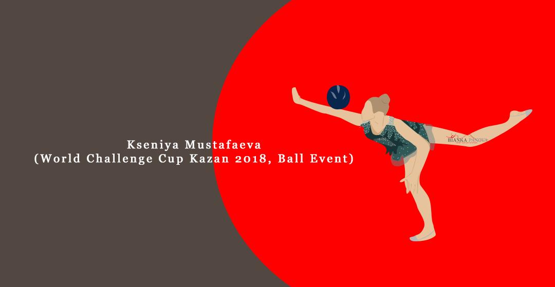 Kseniya Mustafaeva Ball Finals, World Challenge Cup Kazan 2018